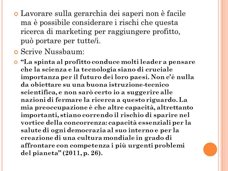 Lavorare sulla gerarchia dei saperi non è facile ma è possibile considerare i rischi che questa ricerca di marketing per raggiungere profitto, può portare per tutte/i.