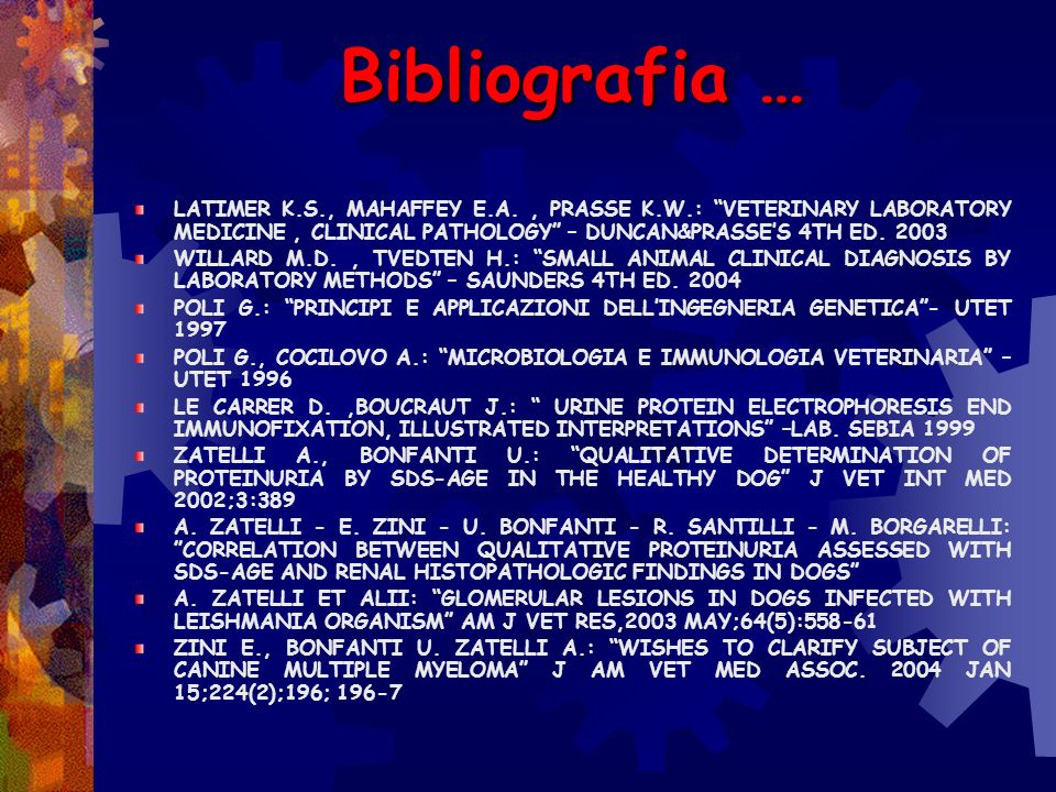 Bibliografia … LATIMER K.S., MAHAFFEY E.A. , PRASSE K.W.: VETERINARY LABORATORY MEDICINE , CLINICAL PATHOLOGY – DUNCAN&PRASSE'S 4TH ED. 2003.
