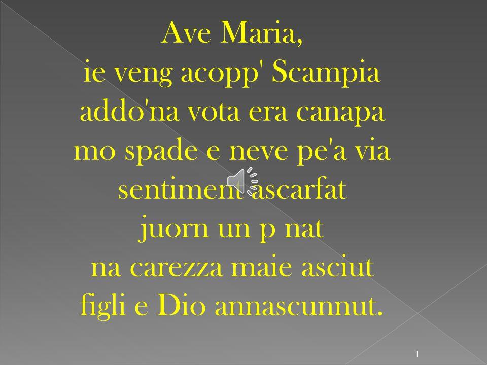 Ave Maria, ie veng acopp Scampia addo na vota era canapa mo spade e neve pe a via sentiment ascarfat juorn un p nat na carezza maie asciut figli e Dio annascunnut.