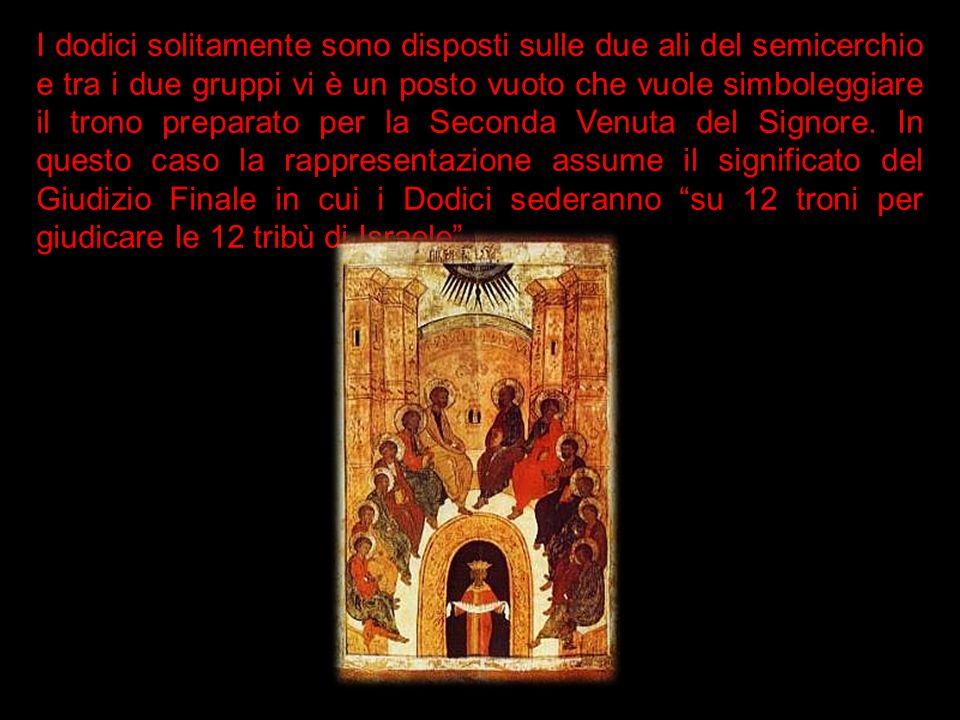 I dodici solitamente sono disposti sulle due ali del semicerchio e tra i due gruppi vi è un posto vuoto che vuole simboleggiare il trono preparato per la Seconda Venuta del Signore.