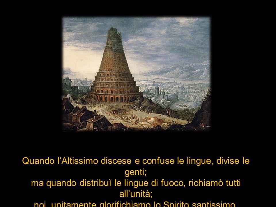Quando l'Altissimo discese e confuse le lingue, divise le genti;