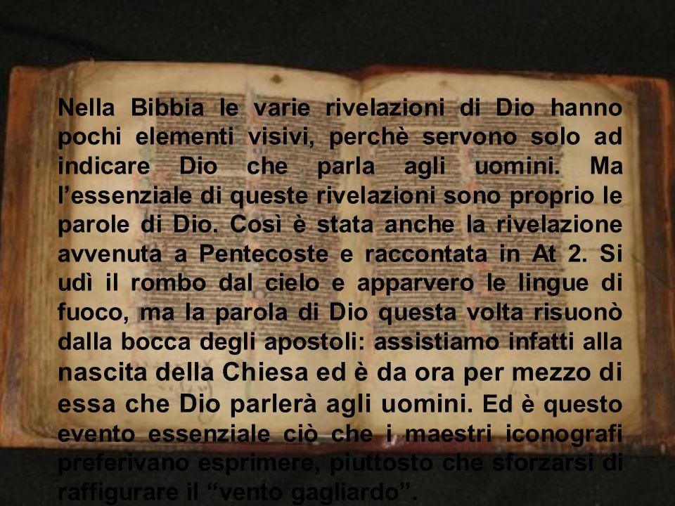 Nella Bibbia le varie rivelazioni di Dio hanno pochi elementi visivi, perchè servono solo ad indicare Dio che parla agli uomini.