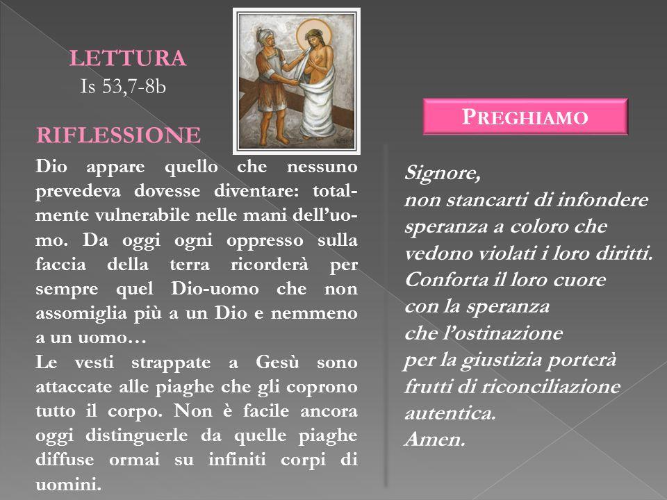 LETTURA RIFLESSIONE Preghiamo Is 53,7-8b Signore,