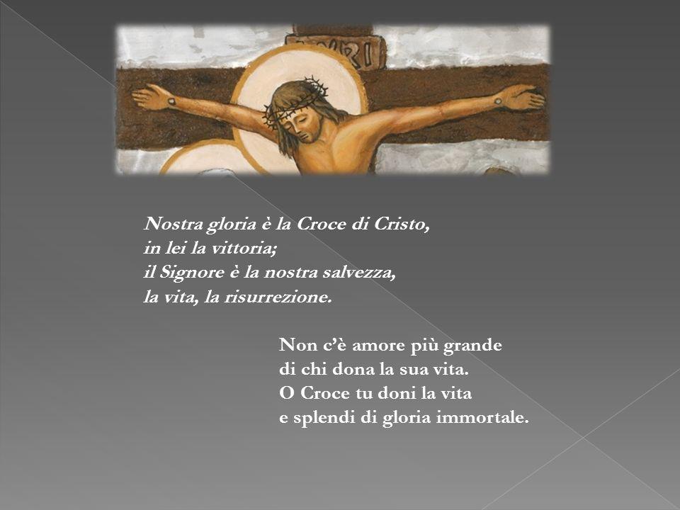 Nostra gloria è la Croce di Cristo,