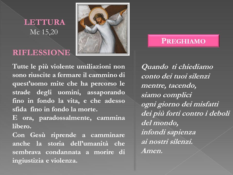 LETTURA RIFLESSIONE Preghiamo Mc 15,20