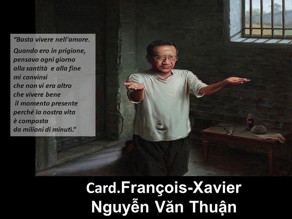 Card.François-Xavier Nguyễn Văn Thuận Basta vivere nell amore.