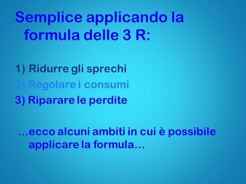 Semplice applicando la formula delle 3 R: