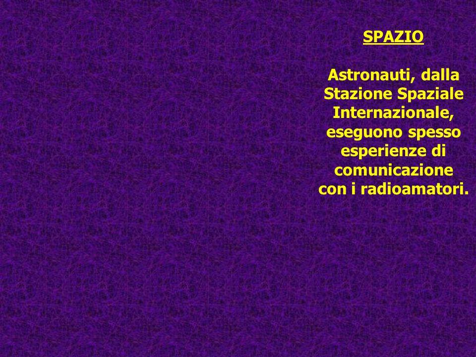 SPAZIO Astronauti, dalla. Stazione Spaziale. Internazionale, eseguono spesso. esperienze di. comunicazione.