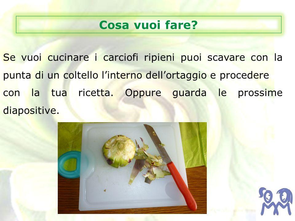 Cosa vuoi fare Se vuoi cucinare i carciofi ripieni puoi scavare con la punta di un coltello l'interno dell'ortaggio e procedere.
