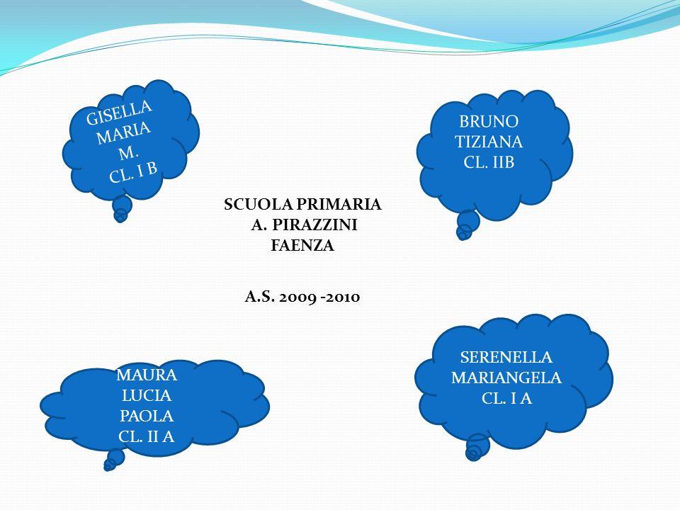 GISELLA MARIA M. CL. I B. SCUOLA PRIMARIA. A. PIRAZZINI. FAENZA. A.S. 2009 -2010. SERENELLA. MARIANGELA.