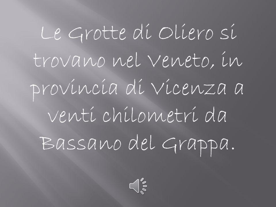 Le Grotte di Oliero si trovano nel Veneto, in provincia di Vicenza a venti chilometri da Bassano del Grappa.