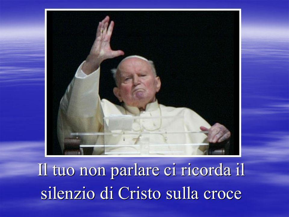 Il tuo non parlare ci ricorda il silenzio di Cristo sulla croce
