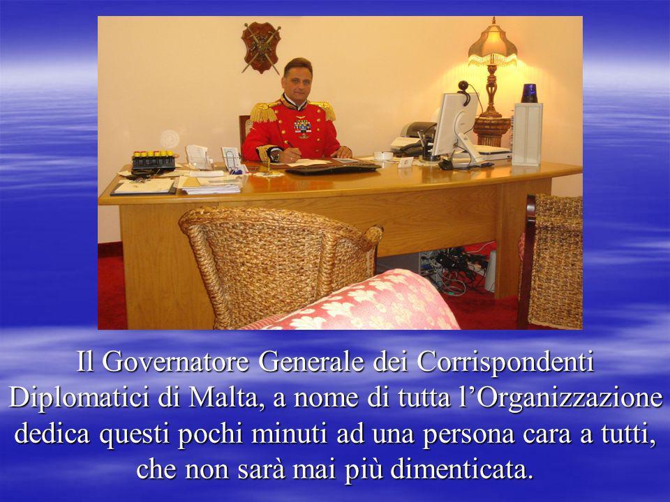 Il Governatore Generale dei Corrispondenti Diplomatici di Malta, a nome di tutta l'Organizzazione dedica questi pochi minuti ad una persona cara a tutti, che non sarà mai più dimenticata.