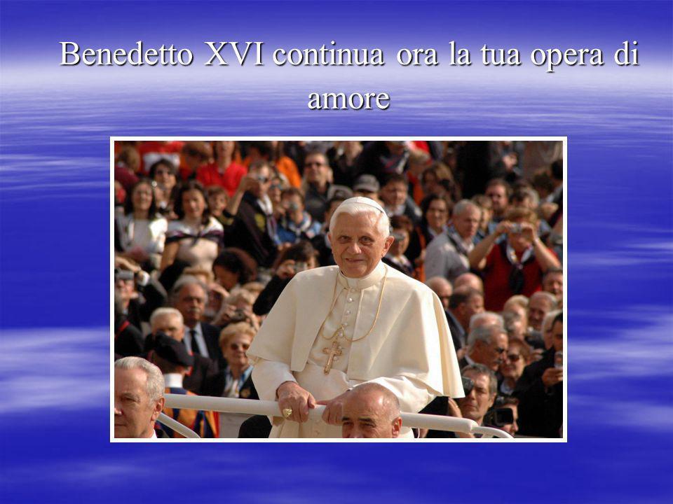 Benedetto XVI continua ora la tua opera di amore