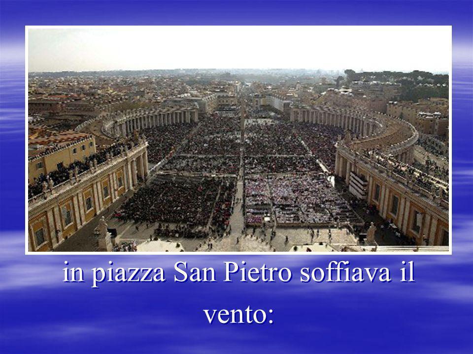 in piazza San Pietro soffiava il vento: