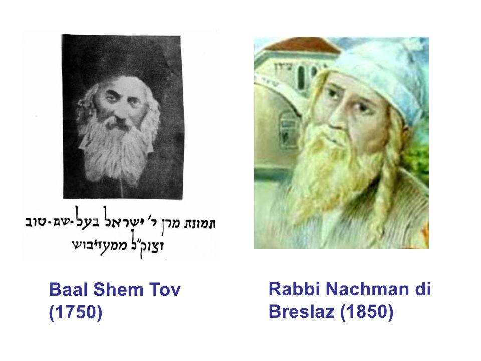 Baal Shem Tov (1750) Rabbi Nachman di Breslaz (1850)