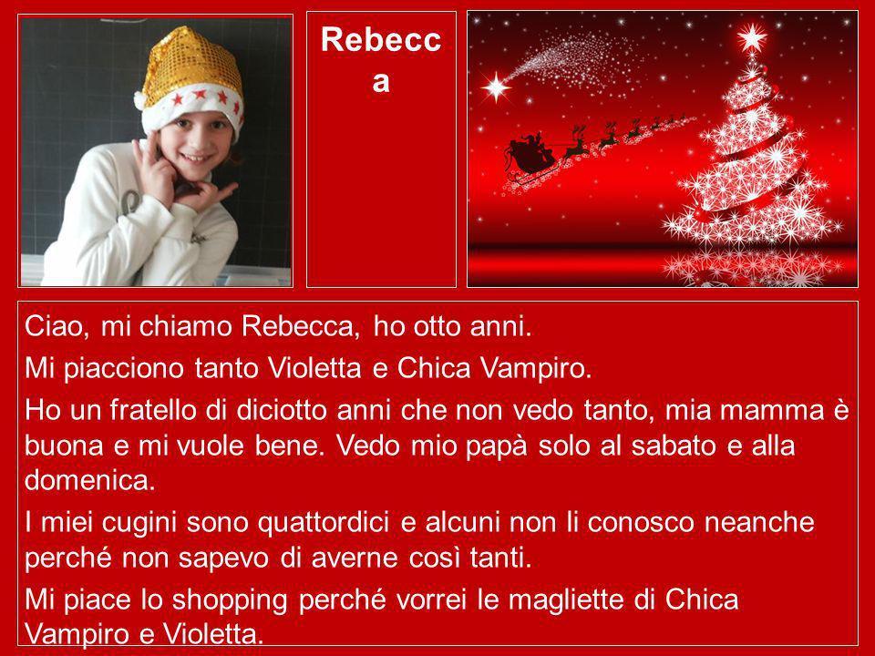 Rebecca Ciao, mi chiamo Rebecca, ho otto anni.
