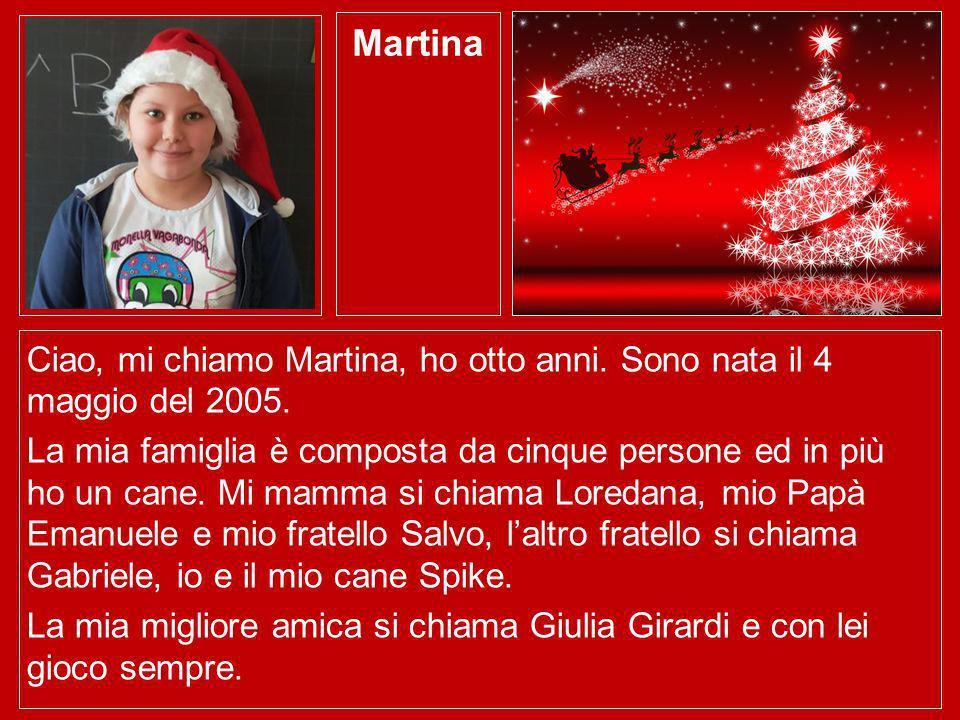 Martina Ciao, mi chiamo Martina, ho otto anni. Sono nata il 4 maggio del 2005.