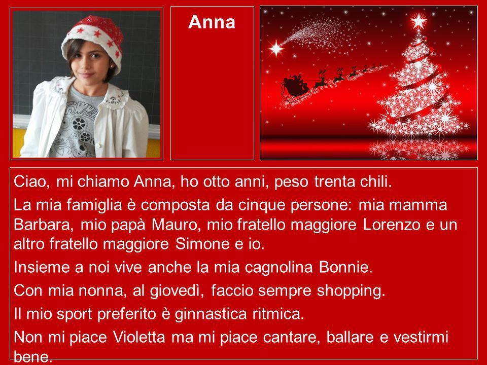 Anna Ciao, mi chiamo Anna, ho otto anni, peso trenta chili.