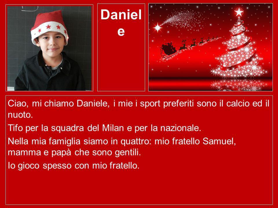 Daniele Ciao, mi chiamo Daniele, i mie i sport preferiti sono il calcio ed il nuoto. Tifo per la squadra del Milan e per la nazionale.
