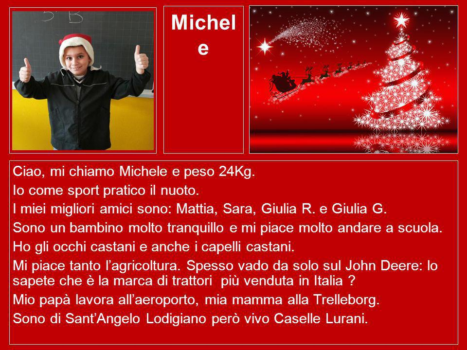 Michele Ciao, mi chiamo Michele e peso 24Kg.