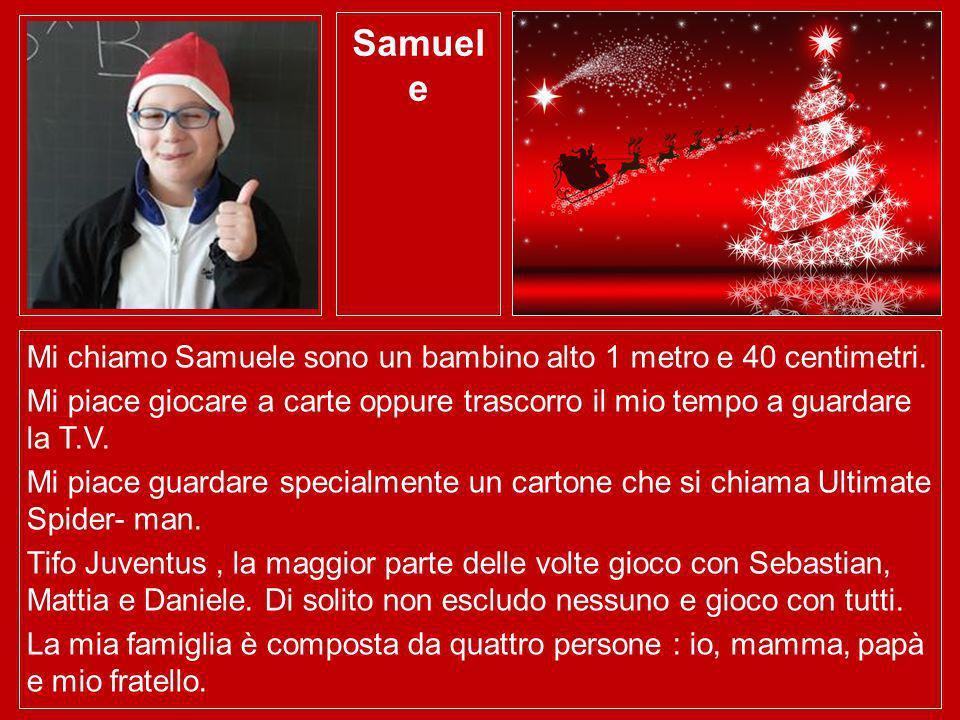 Samuele Mi chiamo Samuele sono un bambino alto 1 metro e 40 centimetri. Mi piace giocare a carte oppure trascorro il mio tempo a guardare la T.V.