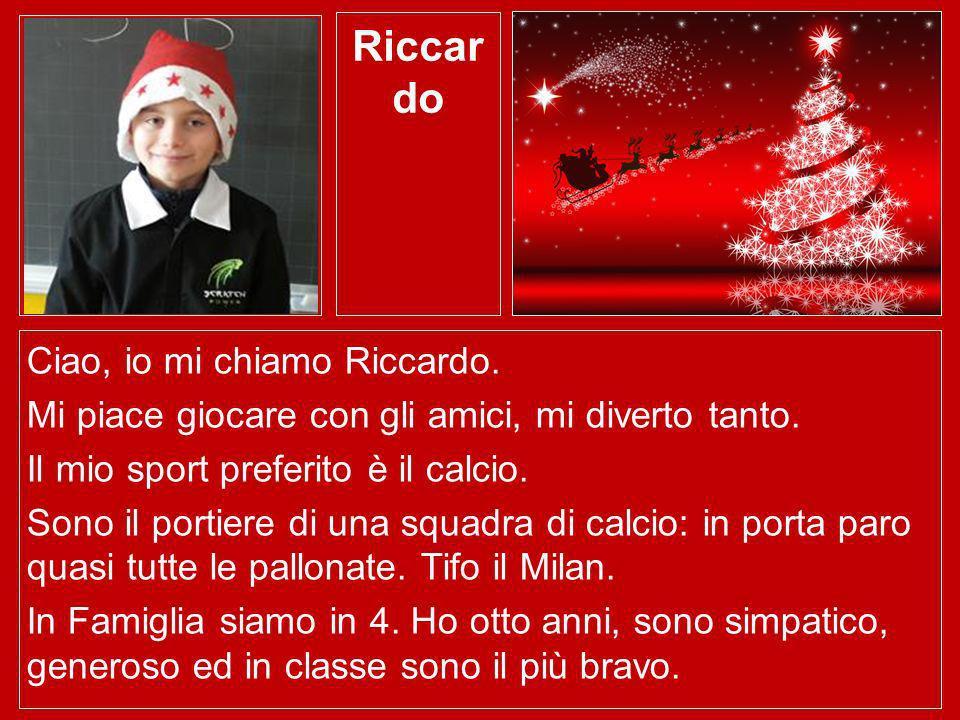 Riccardo Ciao, io mi chiamo Riccardo.