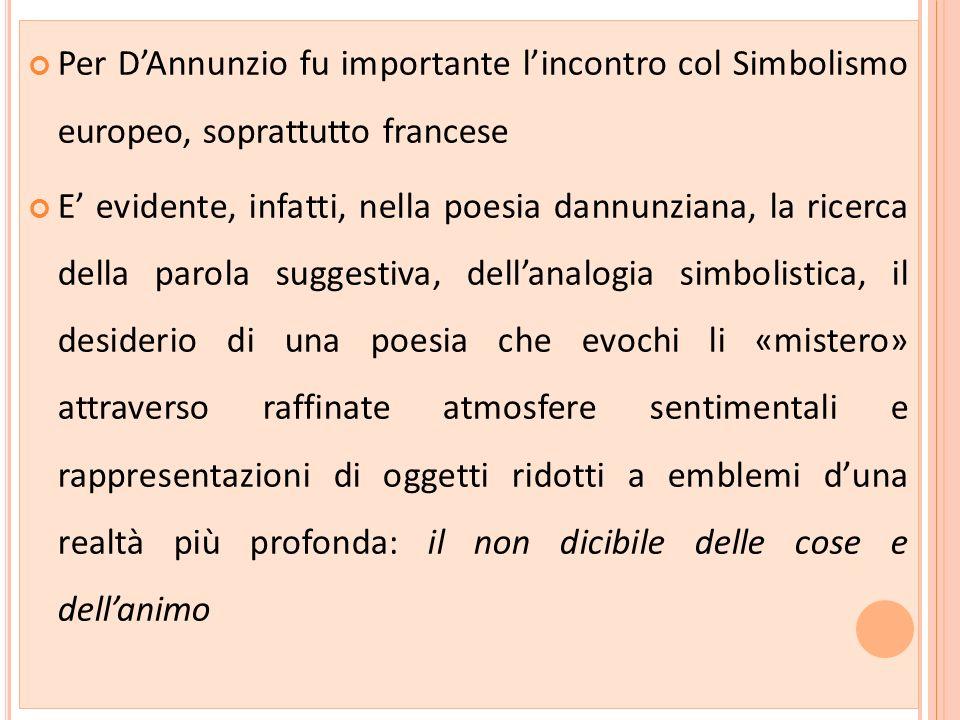Per D'Annunzio fu importante l'incontro col Simbolismo europeo, soprattutto francese