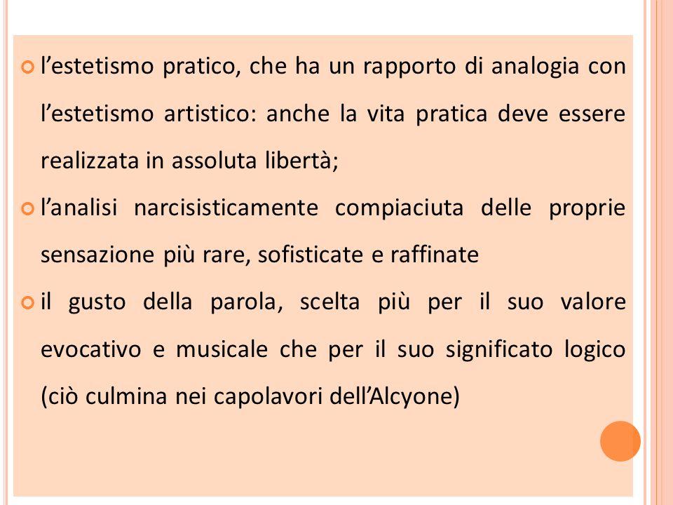 l'estetismo pratico, che ha un rapporto di analogia con l'estetismo artistico: anche la vita pratica deve essere realizzata in assoluta libertà;
