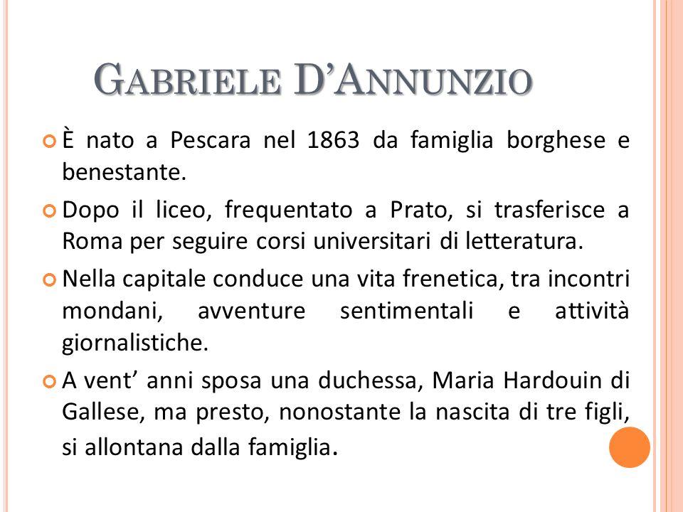Gabriele D'Annunzio È nato a Pescara nel 1863 da famiglia borghese e benestante.