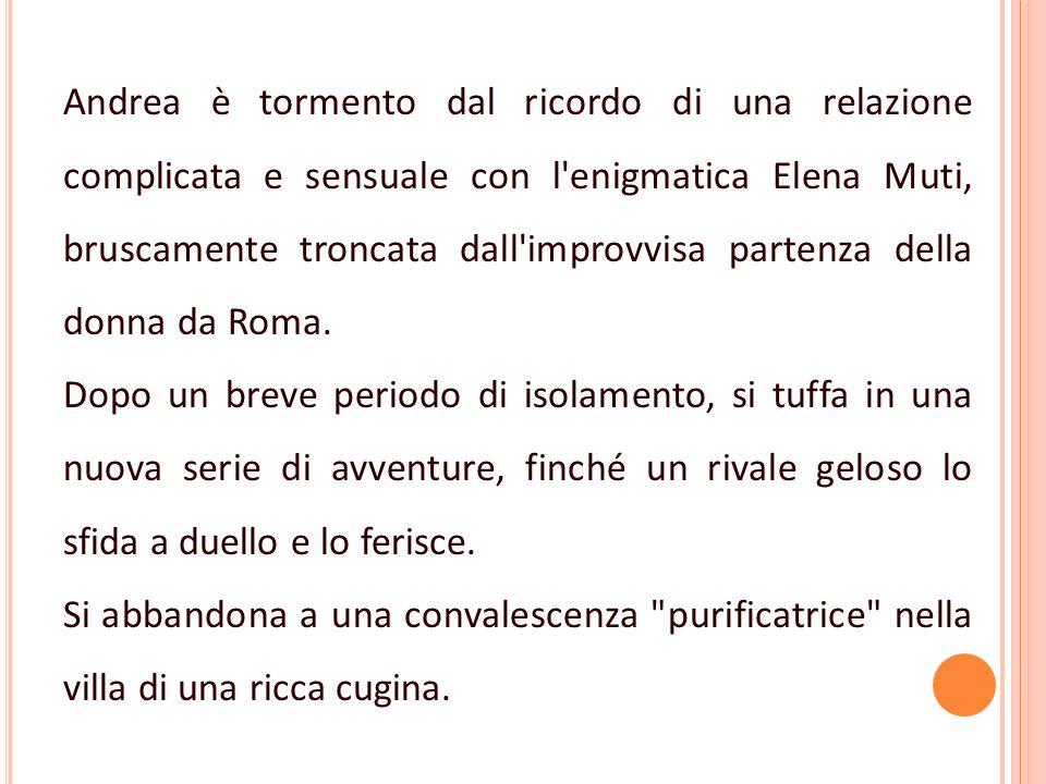 Andrea è tormento dal ricordo di una relazione complicata e sensuale con l enigmatica Elena Muti, bruscamente troncata dall improvvisa partenza della donna da Roma.