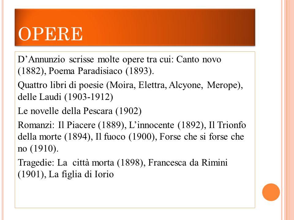 OPERE D'Annunzio scrisse molte opere tra cui: Canto novo (1882), Poema Paradisiaco (1893).