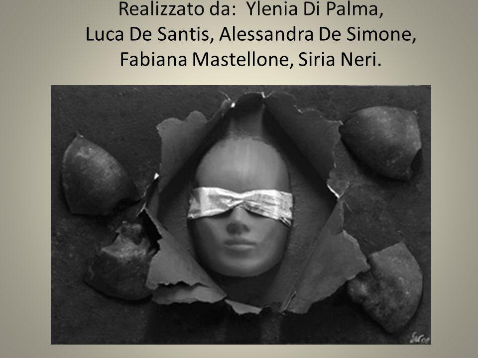 Realizzato da: Ylenia Di Palma, Luca De Santis, Alessandra De Simone, Fabiana Mastellone, Siria Neri.