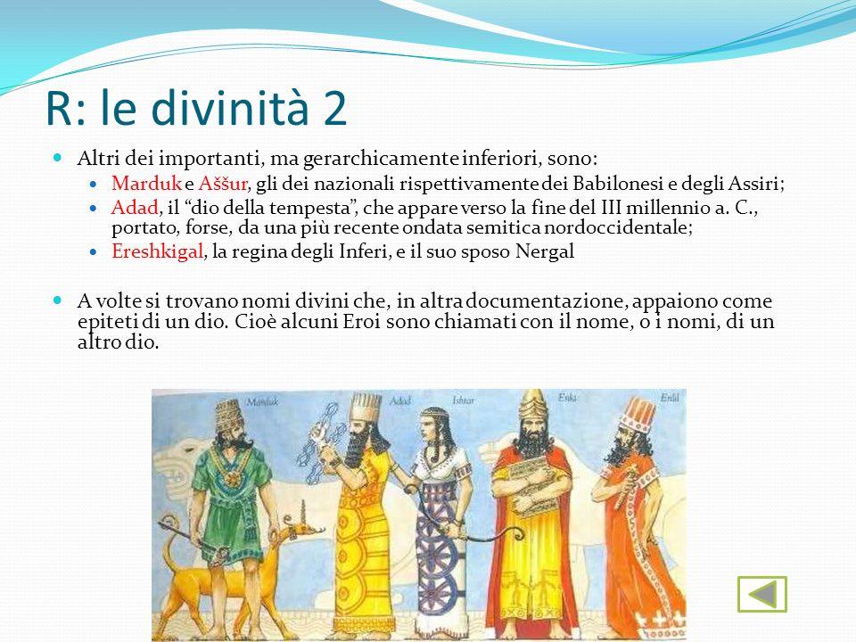 R: le divinità 2 Altri dei importanti, ma gerarchicamente inferiori, sono: