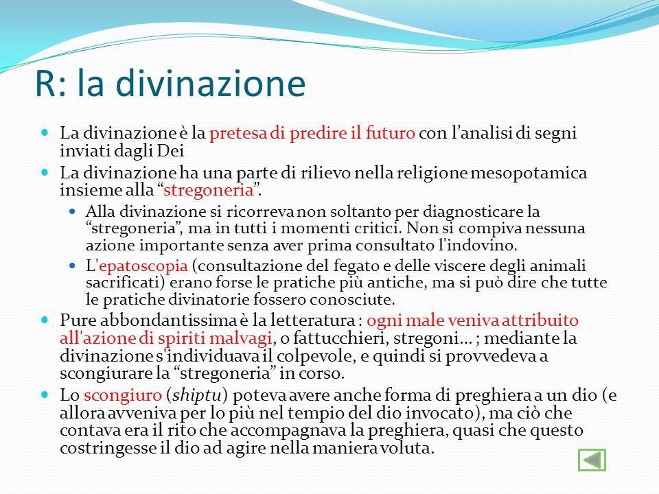 R: la divinazione La divinazione è la pretesa di predire il futuro con l'analisi di segni inviati dagli Dei.