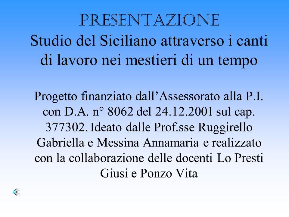 PRESENTAZIONE Studio del Siciliano attraverso i canti di lavoro nei mestieri di un tempo Progetto finanziato dall'Assessorato alla P.I.