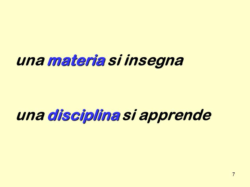 una materia si insegna una disciplina si apprende