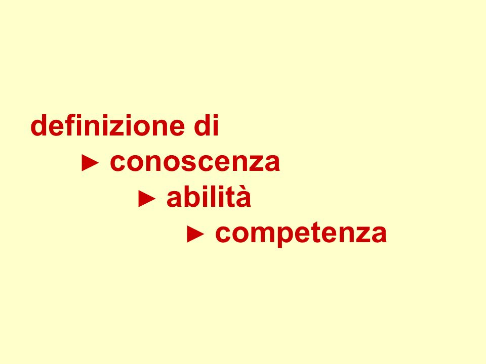 definizione di ► conoscenza ► abilità ► competenza