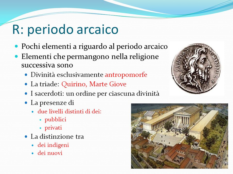 R: periodo arcaico Pochi elementi a riguardo al periodo arcaico