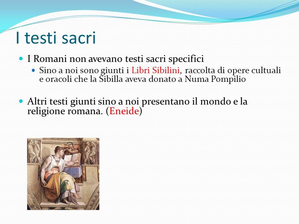 I testi sacri I Romani non avevano testi sacri specifici