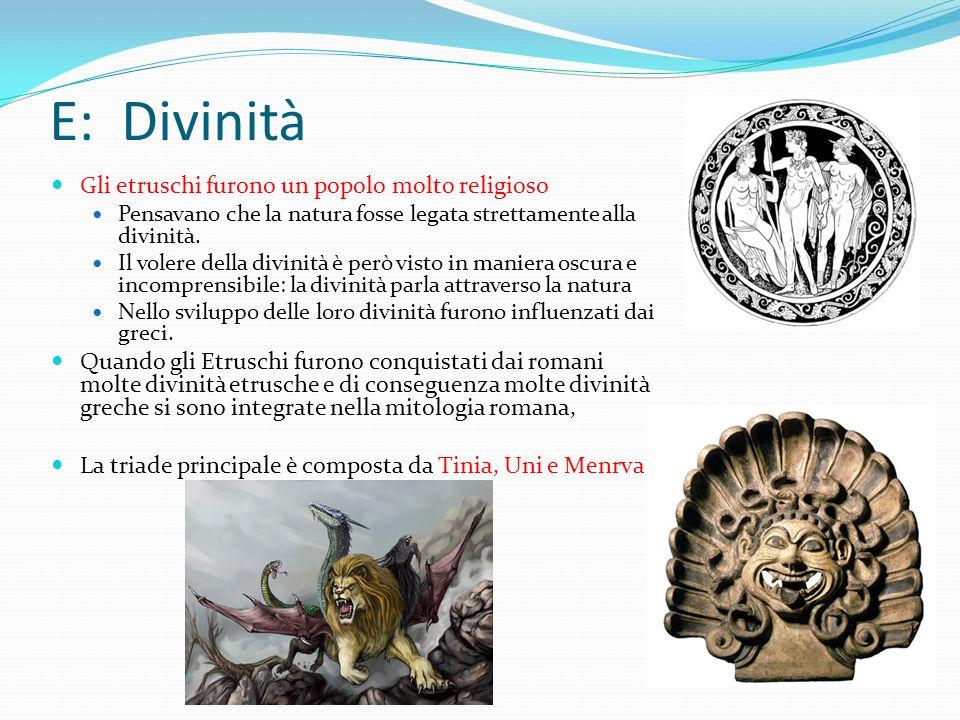 E: Divinità Gli etruschi furono un popolo molto religioso