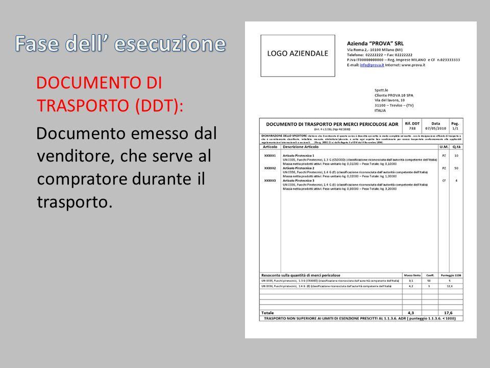 Fase dell' esecuzione DOCUMENTO DI TRASPORTO (DDT): Documento emesso dal venditore, che serve al compratore durante il trasporto.