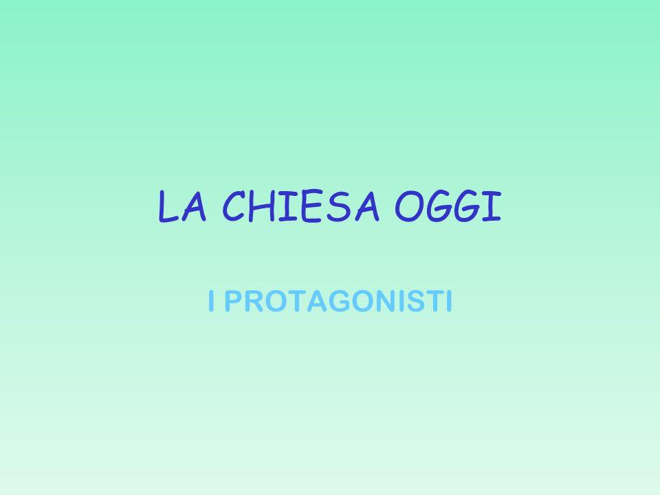 LA CHIESA OGGI I PROTAGONISTI