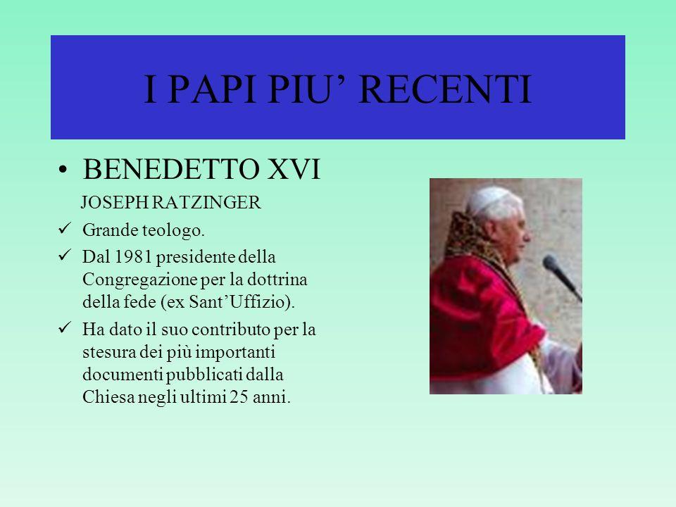 I PAPI PIU' RECENTI BENEDETTO XVI JOSEPH RATZINGER Grande teologo.