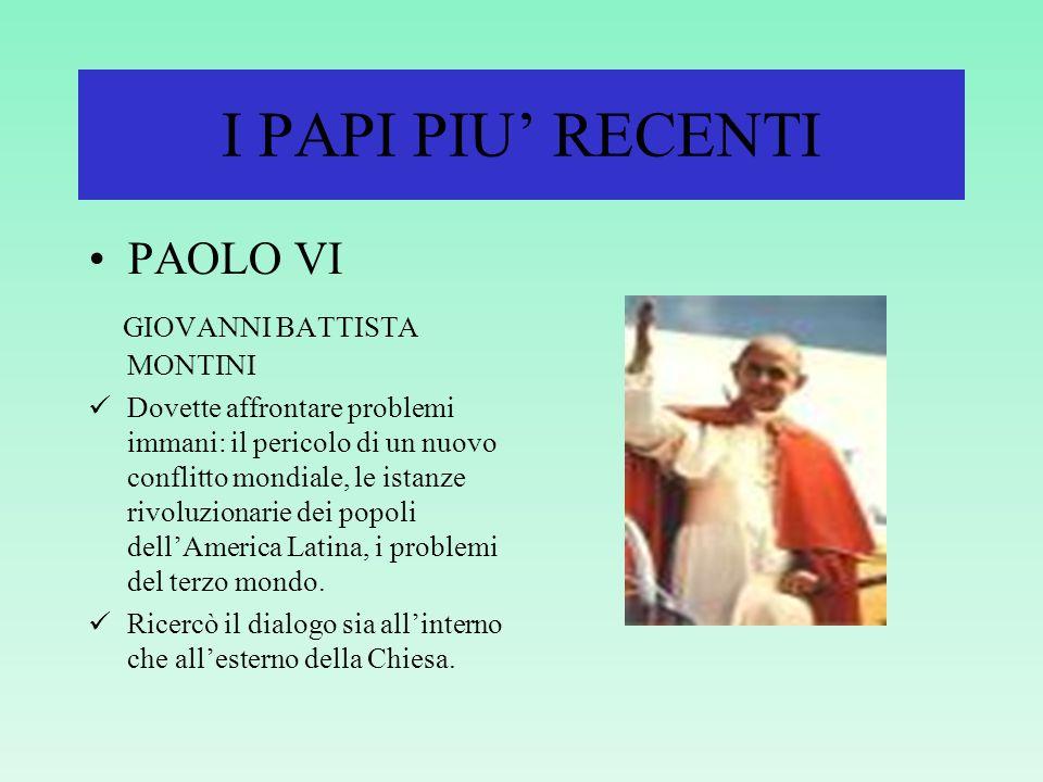 I PAPI PIU' RECENTI PAOLO VI GIOVANNI BATTISTA MONTINI