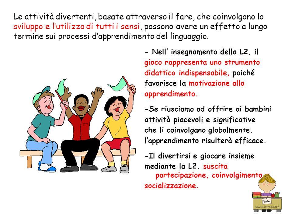 Le attività divertenti, basate attraverso il fare, che coinvolgono lo sviluppo e l'utilizzo di tutti i sensi, possono avere un effetto a lungo termine sui processi d'apprendimento del linguaggio.