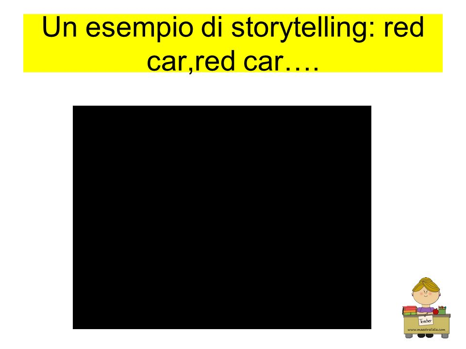 Un esempio di storytelling: red car,red car….