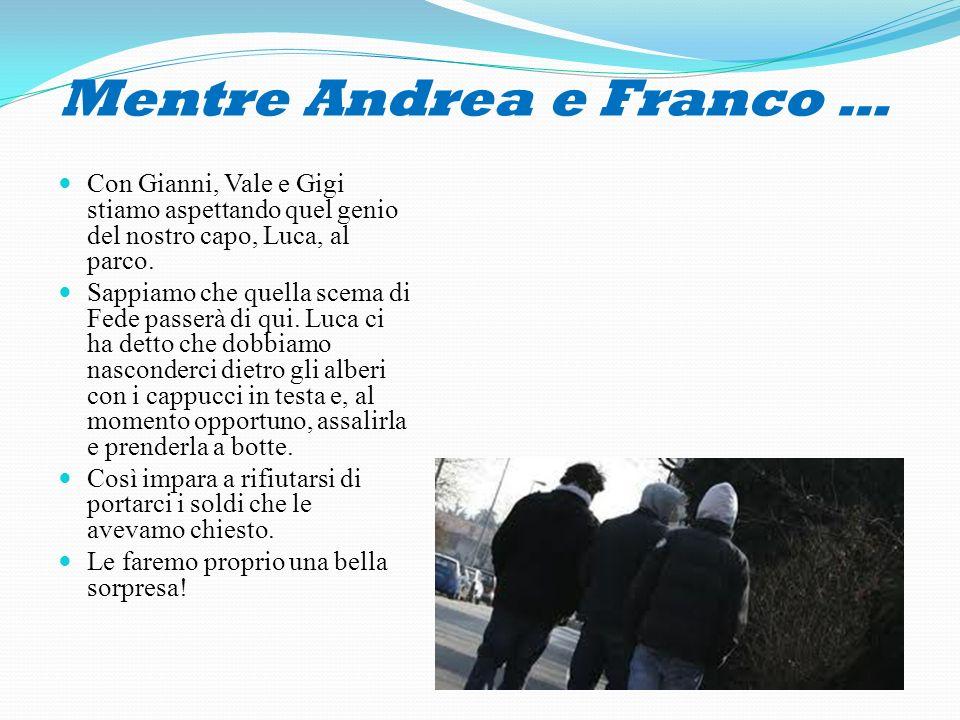 Mentre Andrea e Franco …