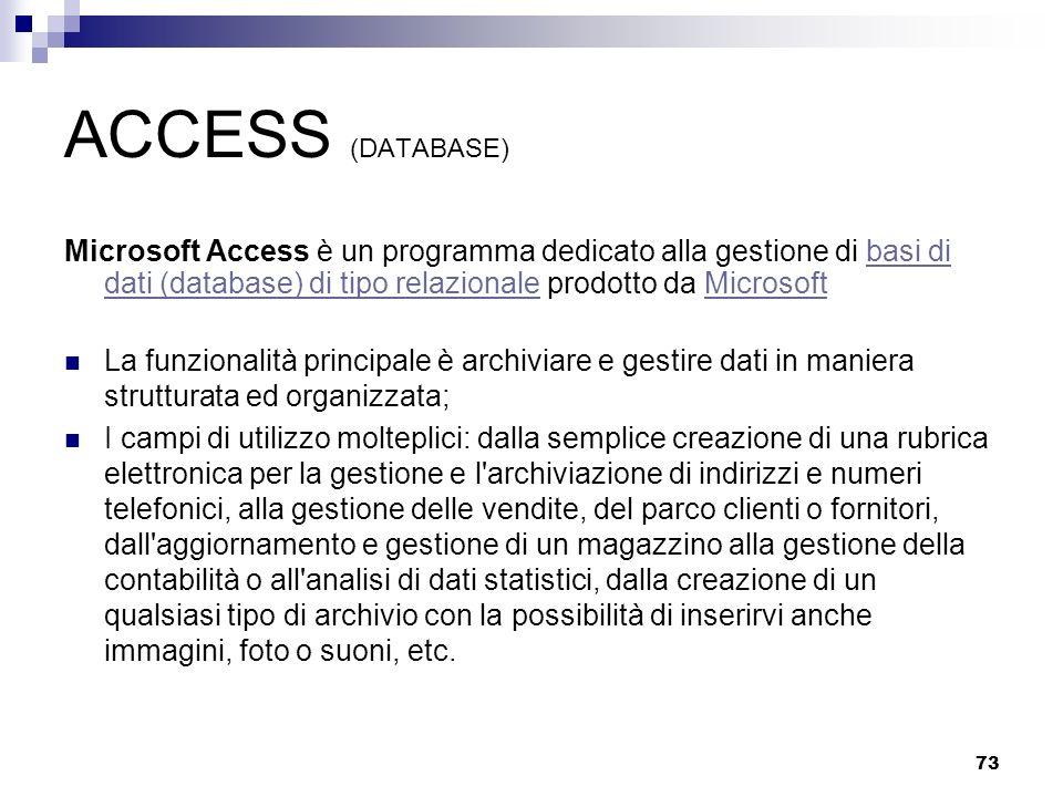 ACCESS (DATABASE) Microsoft Access è un programma dedicato alla gestione di basi di dati (database) di tipo relazionale prodotto da Microsoft.