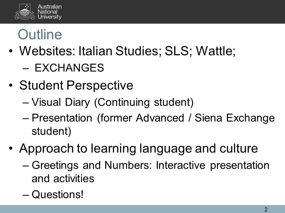 Outline Websites: Italian Studies; SLS; Wattle; Student Perspective